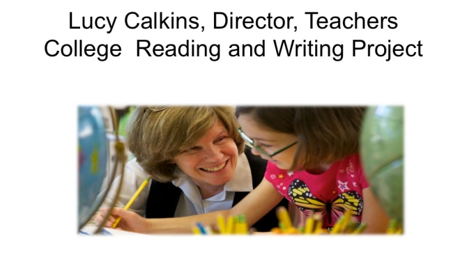 Lucy Calkins, Director, Teachers College Reading and Writing Project